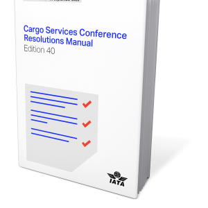 IATA Cargo Services Conference Resolutions Manual Edition 40
